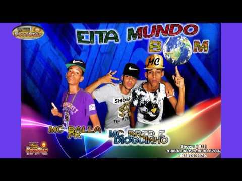 Mc Bred & Dioguinho Part.  Mc Balla Pk _Eita Mundo Bom #1