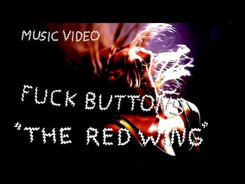 """Fuck Buttons - """"The Red Wing"""" (Official Music Video)"""