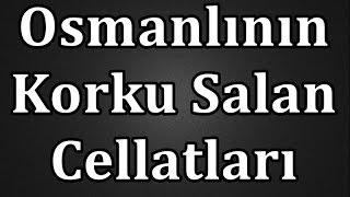 Osmanlının korku salan cellatları hakkında cok ilginç bilgiler