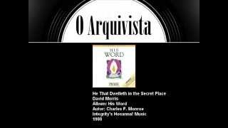 He That Dwelleth in the Secret Place - David Morris