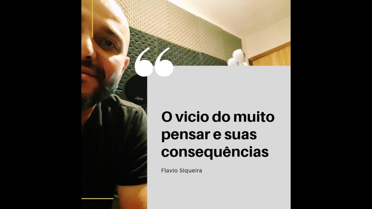O vicio do muito pensar e suas consequências - Flavio Siqueira (radioinverso.com)