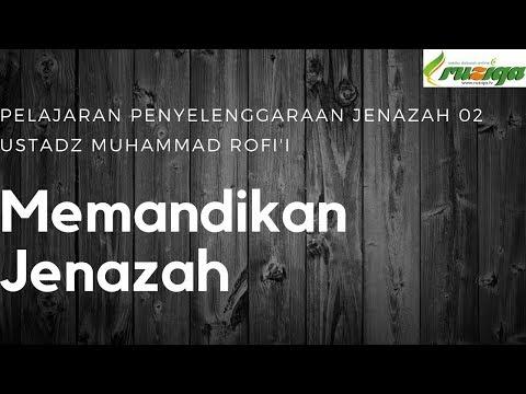 Ustadz Muhammad Rofi'i - Penyelenggaraan Jenazah 02 - Memandikan Jenazah