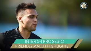 INTER 5-1 PRO SESTO | LAUTARO MARTINEZ HAT-TRICK | FRIENDLY MATCH HIGHLIGHTS