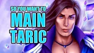 So you want to main Taric