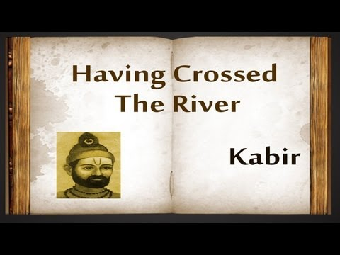 Having Crossed The River by Kabir - Poetry Reading