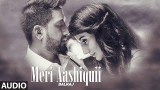 Meri Aashiquii: Balraj (Full Audio Song) G. Guri   Singh Jeet   T-Series Apna Punjab