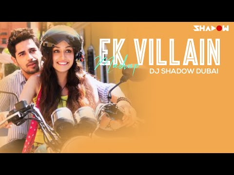 DJ Shadow Dubai |  Ek Villain Mashup | Official | Full Video