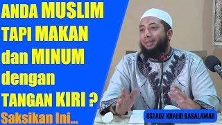 Anda Muslim tapi Makan & Minum dengan Tangan Kiri? - Ustadz Khalid Basalamah