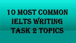 10 MOST COMMON IELTS WRITING TASK 2 TOPICS #33