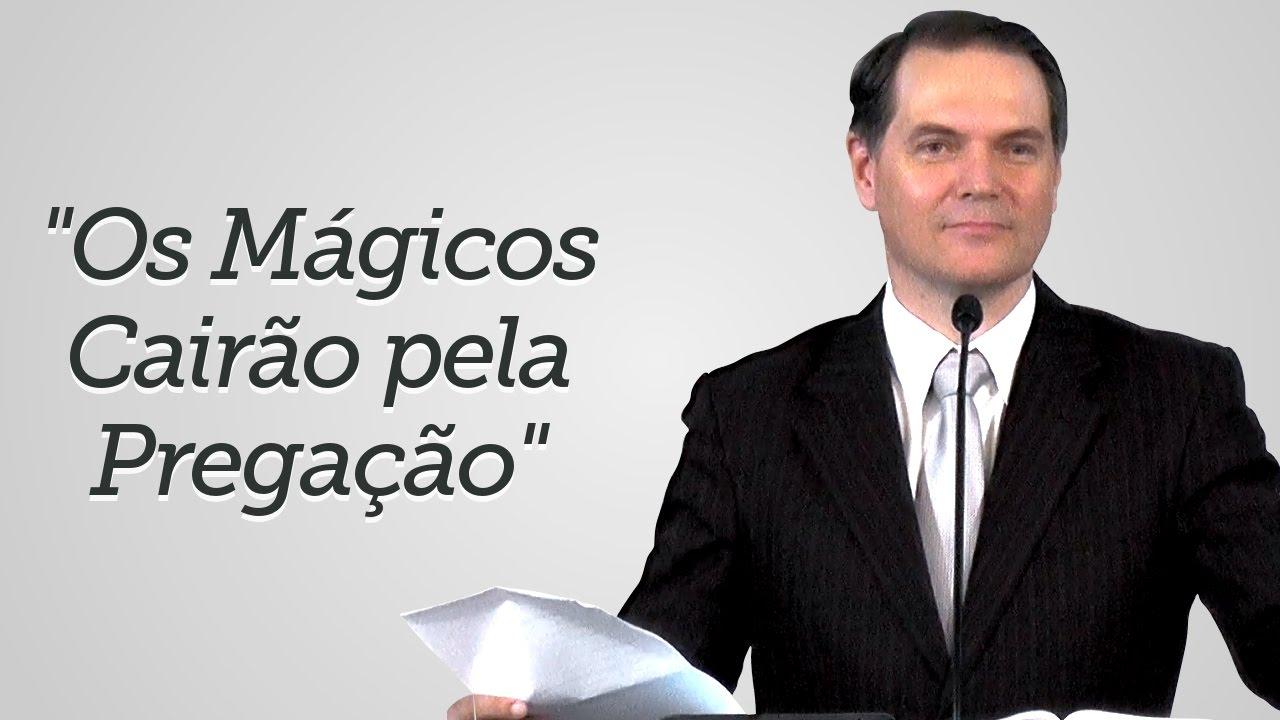 """""""Os Mágicos Cairão pela Pregação"""" - Sérgio Lima"""