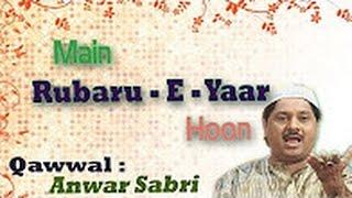 Main Rubaru E Yaar Hoon || में रूबरू ए यार हूं  || Anwar Sabri || Sonic Qawwali