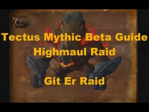 Tectus Mythic Highmaul Warlords of Draenor Beta Guide
