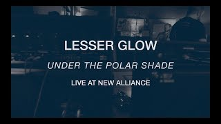 LESSER GLOW - Under the Polar Shade (live)