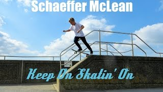 Schaeffer McLean 2014 - Keep On Skatin