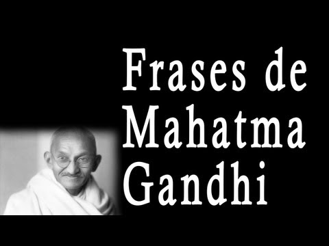 Frases de Mahatma Gandhi - Sus frases célebres, Famosas, Motivadoras