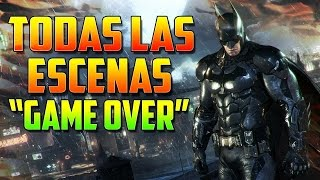 "Batman Arkham Knight - Todas las Escenas ""GAME OVER"" (En Español)"