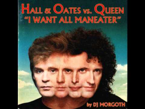Hall & Oates vs. Queen - I WANT ALL MANEATER