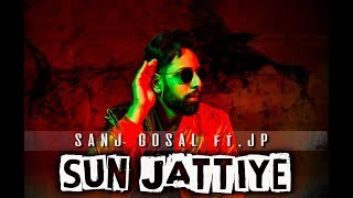 SUN JATTIYE (Full Video) | SANJ GOSAL Ft. JP | MAD MIX | LYDBOYZ | LATEST PUNJABI SONG 2017