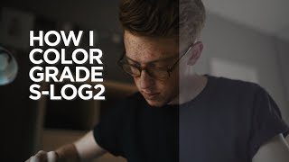 How I Expose & Color Grade S-Log2