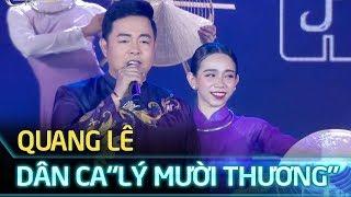 Quang Lê khiến Fan thoả lòng với dân ca Lý Mười Thương ngọt lịm trên sân khấu Người Đẹp Biển