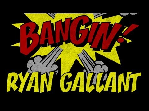 Ryan Gallant - Bangin!