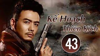 Phim Võ Thuật 2018 | Kế Hoạch Thiên Kích - Tập 43