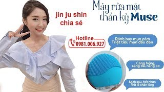 Máy rửa mặt thần kỳ Muse Hàn quốc giúp đánh bay mụn bí quyết sạch da trắng sáng của Jin Ju Shin