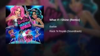 Barbie Rock 'N Royals - What If I Shine [Remix] (Audio)