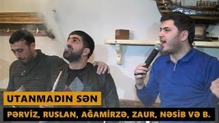UTANMADIN SƏN (Perviz, Ruslan, Agamirze, Zaur, Nesib, Taleh, Sahin) Meyxana 2017