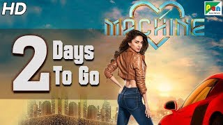 Machine | 2 Days To Go | Full Hindi Movie | Kiara Advani, Mustafa Burmawala
