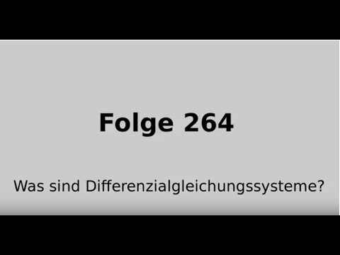 Folge 264 Differenzialgleichungen: Was sind Differenzialgleichungssysteme?
