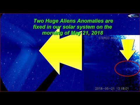 Two Huge Aliens Anomalies are fixed in our solar system on the morning of May 21, 2018