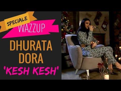 DHURATA DORA - KESH KESH | WAZZUP [Speciale]