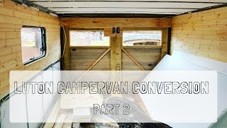 Luton Campervan Conversion Part Two #Vanlife