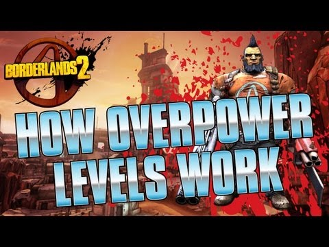 Borderlands 2 - HOW OVERPOWER LEVELS WORK