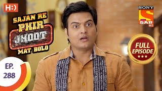 Sajan Re Phir Jhoot Mat Bolo - Ep 288 - Full Episode - 4th July, 2018