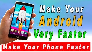 How to Make Your Android Faster |Make your Android Smartphone Faster
