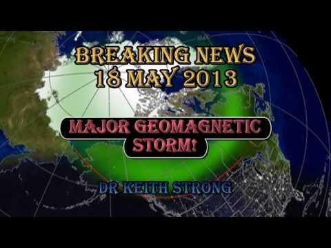 BREAKING NEWS -- MAJOR GEOMAGNETIC STORM - 18 May 2013