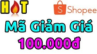 Chia sẻ Mã Giảm Giá Shopee 100.000đ cho mọi đơn hàng