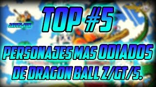 Top #5 Personajes Mas ODIADOS De Dragon Ball Z/GT/S.