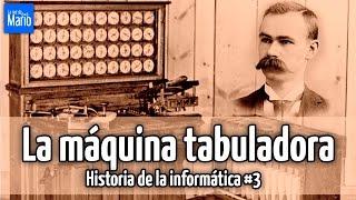 La máquina tabuladora - Historia de la Informática #3