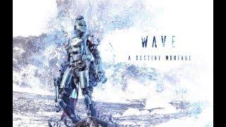 Wave ༄ A Destiny Montage