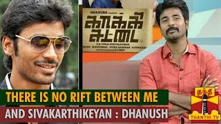 There is no Rift Between Me and Sivakarthikeyan : Dhanush says to Thanthi TV