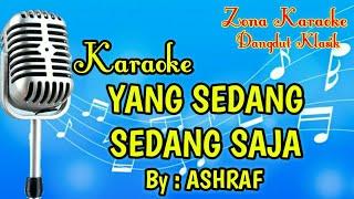 Download lagu KARAOKE YANG SEDANG SEDANG SAJA (ASHRAF)