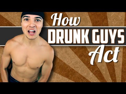 How Drunk Guys Act