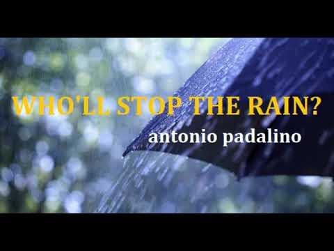 WHO'LL STOP THE RAIN ?                                 antonio padalino