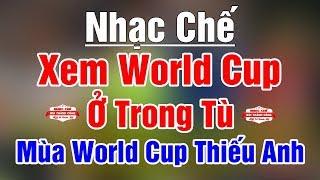 Nhạc Chế | XEM WORLD CUP Ở TRONG TÙ | Mùa World Cup Thiếu Anh