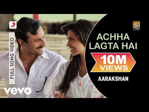Aarakshan - Achha Lagta Hai Video   Saif Deepika Padukone