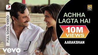 Aarakshan - Achha Lagta Hai Video | Saif, Deepika Padukone