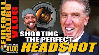 How to Shoot Perfect Headshots – Fireball Malibu Vlog 709